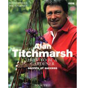 Alan Titchmarsh How to be a Gardener - Secrets of Success