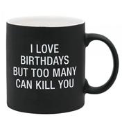 I Love Birthdays But Too Many Can Kill You Mug